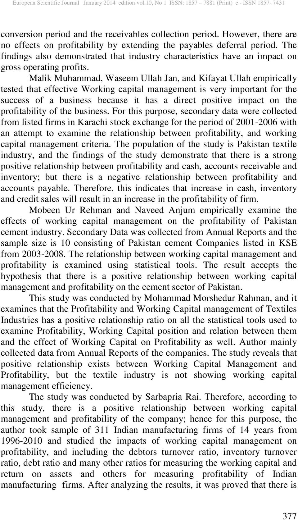 Malik Muhammad, Waseem Ullah Jan, and Kifayat Ullah empirically tested that effective Working capital management is very important for the success of a business because it has a direct positive