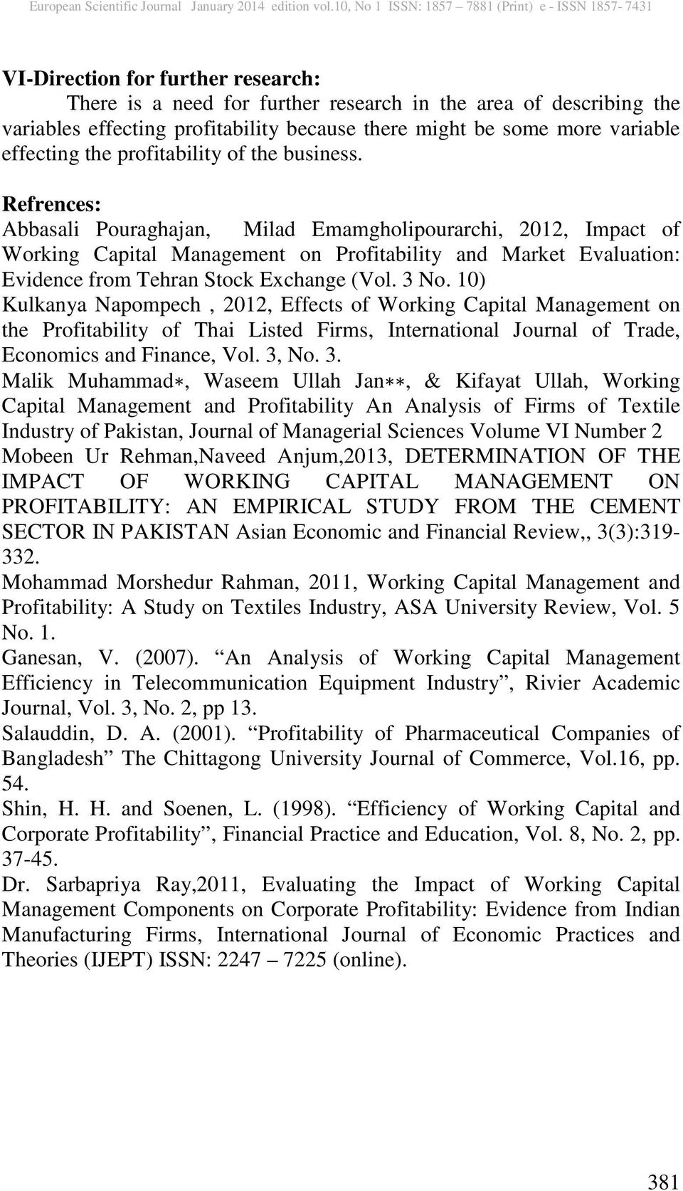 Refrences: Abbasali Pouraghajan, Milad Emamgholipourarchi, 2012, Impact of Working Capital Management on Profitability and Market Evaluation: Evidence from Tehran Stock Exchange (Vol. 3 No.