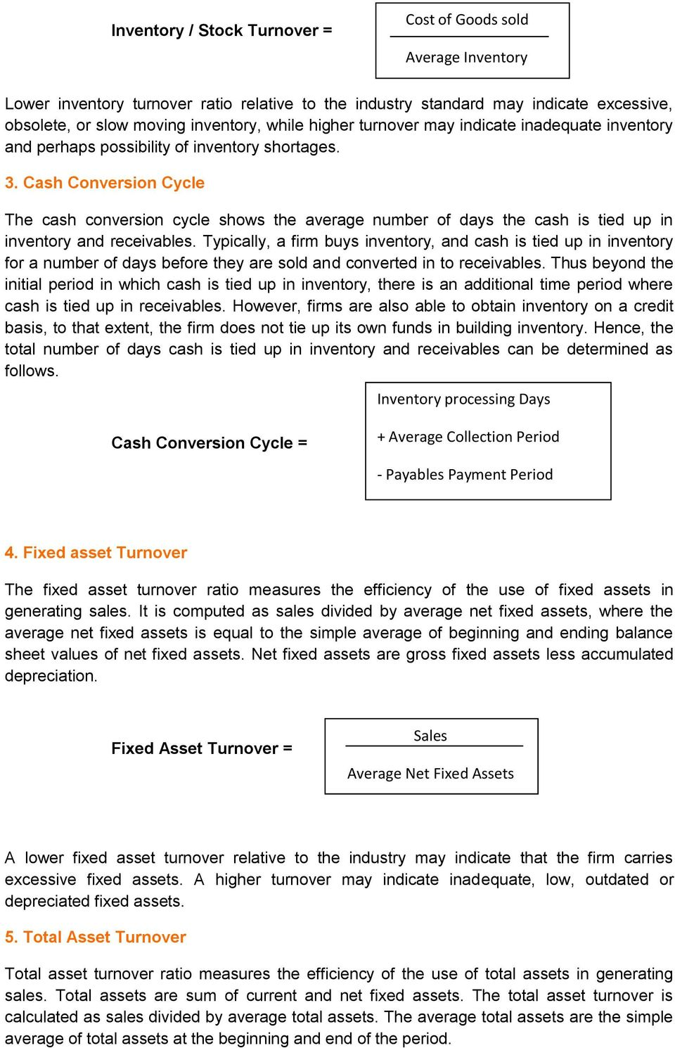 Cash Conversion Cycle The cash conversion cycle shows the average number of days the cash is tied up in inventory and receivables.