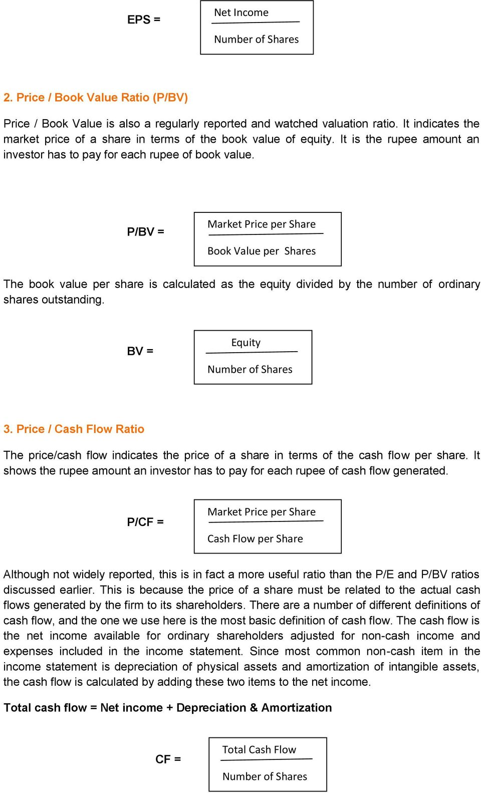 P/BV = Market Price per Share Book Value per Shares The book value per share is calculated as the equity divided by the number of ordinary shares outstanding. BV = Equity Number of Shares 3.