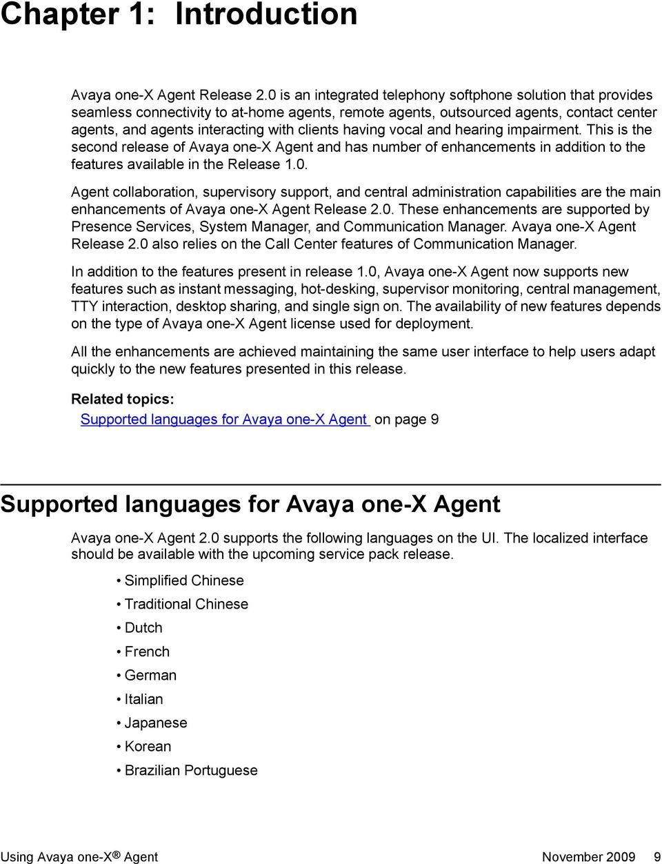 having vocal and hearing impairment. This is the second release of Avaya one-x Agent and has number of enhancements in addition to the features available in the Release 1.0.