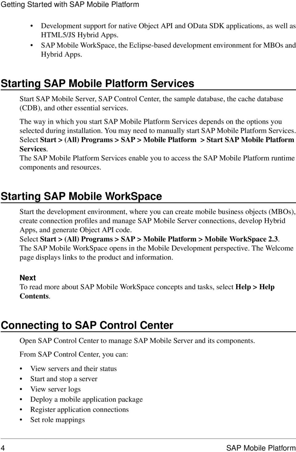 Starting SAP Mobile Platform Services Start SAP Mobile Server, SAP Control Center, the sample database, the cache database (CDB), and other essential services.