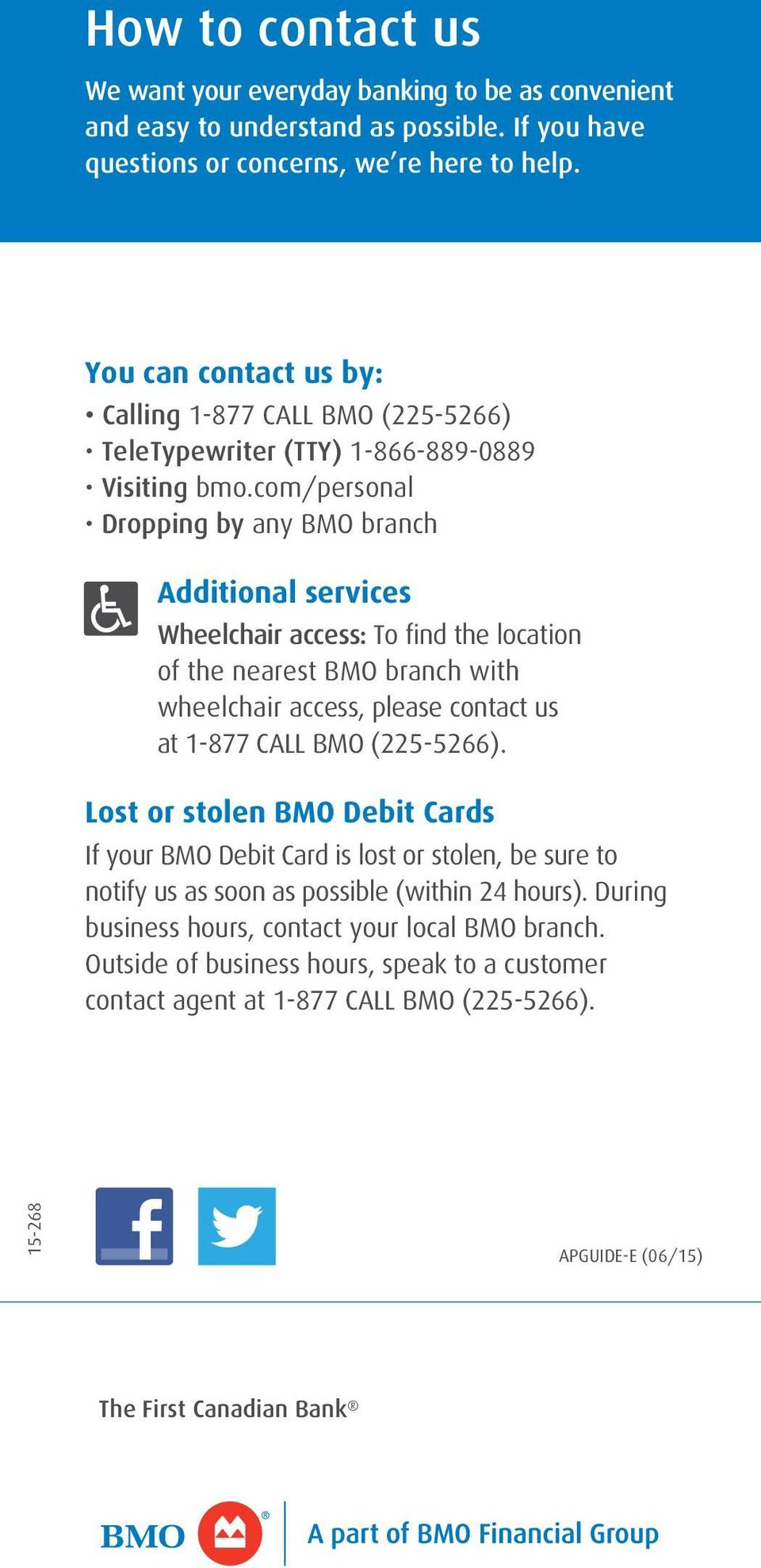 com/personal Dropping by any BMO branch Additional services Wheelchair access: To find the location of the nearest BMO branch with wheelchair access, please contact us at 1-877 CALL BMO (225-5266).