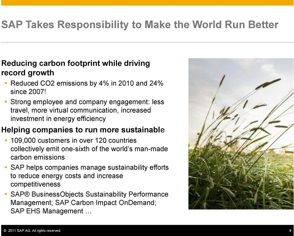 109,000 customers in over 120 countries collectively emit one-sixth of the world s man-made carbon emissions SAP helps companies manage sustainability efforts to reduce