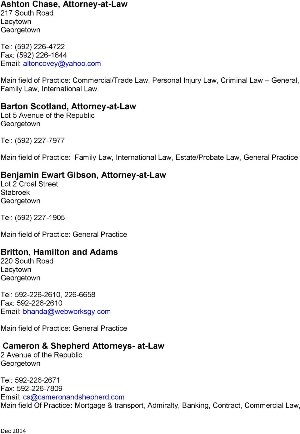 Barton Scotland, Attorney-at-Law Lot 5 Avenue of the Republic Tel: (592) 227-7977 Main field of Practice: Family Law, International Law, Estate/Probate Law, General Practice Benjamin Ewart Gibson,