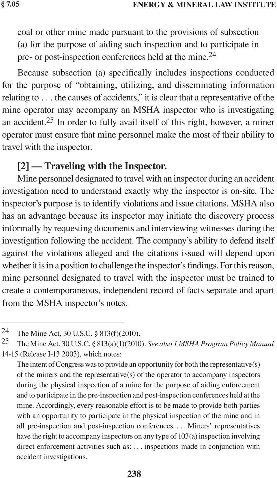.. the causes of accidents, it is clear that a representative of the mine operator may accompany an MSHA inspector who is investigating an accident.