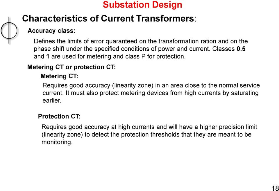 Metering CT or protection CT: Metering CT: Requires good accuracy (linearity zone) in an area close to the normal service current.