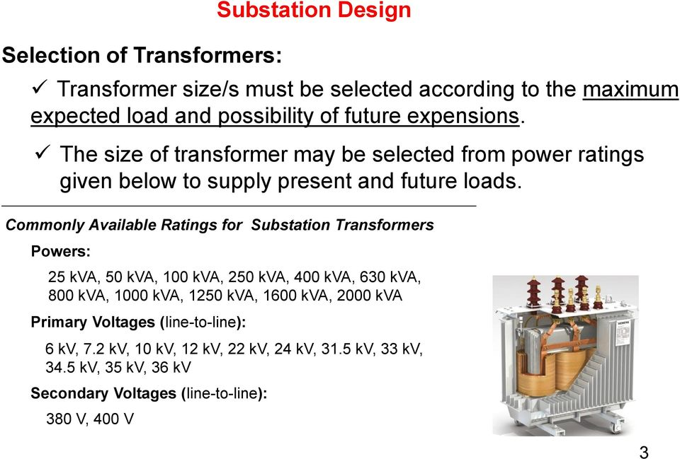 Commonly Available Ratings for Substation Transformers Powers: 25 kva, 50 kva, 100 kva, 250 kva, 400 kva, 630 kva, 800 kva, 1000 kva, 1250 kva,