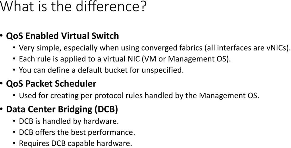 Each rule is applied to a virtual NIC (VM or Management OS). You can define a default bucket for unspecified.
