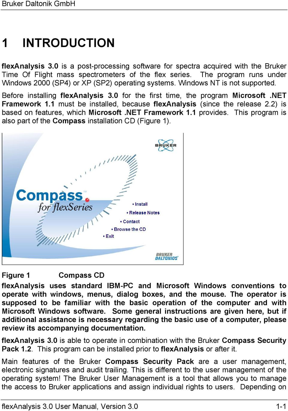 1 must be installed, because flexanalysis (since the release 2.2) is based on features, which Microsoft.NET Framework 1.1 provides. This program is also part of the Compass installation CD (Figure 1).