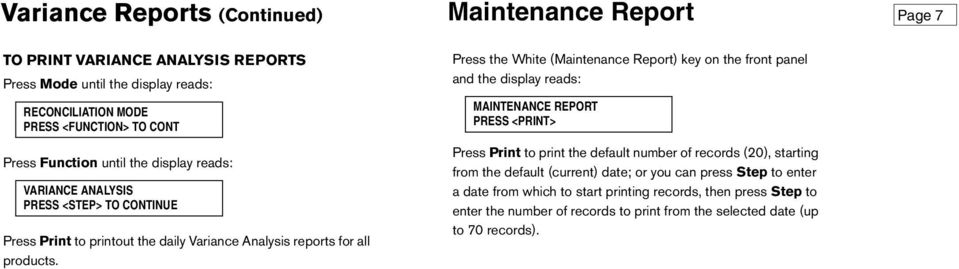 Maintenance Report Press the White (Maintenance Report) key on the front panel and the display reads: MAINTENANCE REPORT PRESS <PRINT> Press Print to print the default