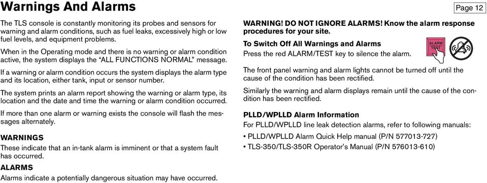 If a warning or alarm condition occurs the system displays the alarm type and its location, either tank, input or sensor number.