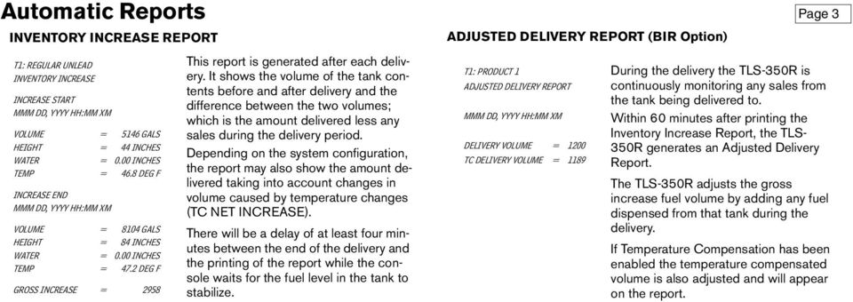 It shows the volume of the tank contents before and after delivery and the difference between the two volumes; which is the amount delivered less any sales during the delivery period.
