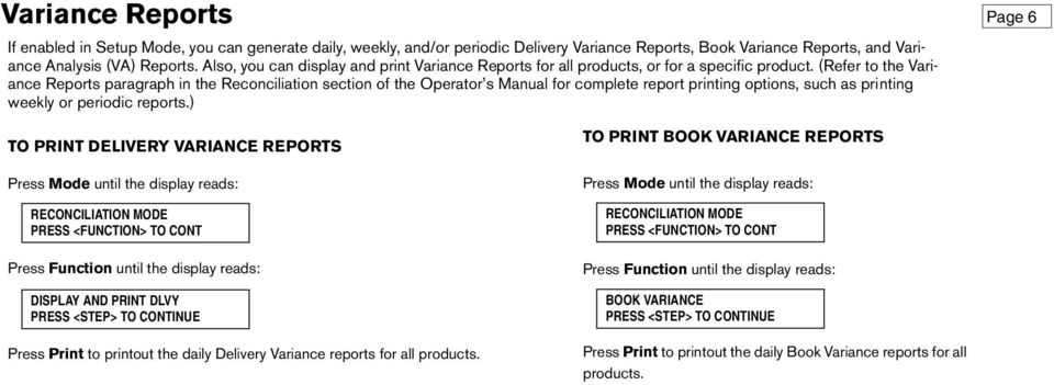 (Refer to the Variance Reports paragraph in the Reconciliation section of the Operator s Manual for complete report printing options, such as printing weekly or periodic reports.