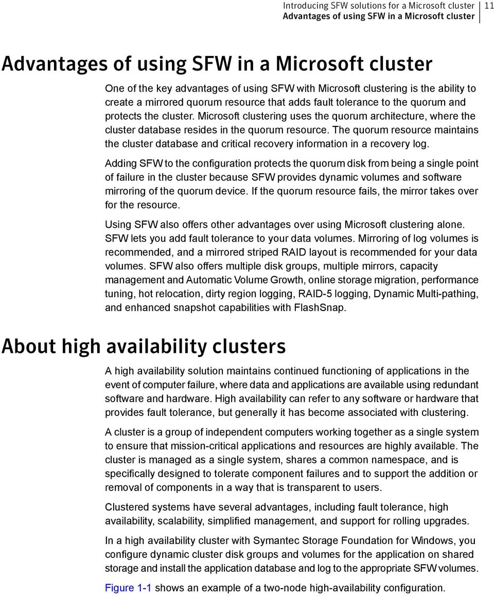 Microsoft clustering uses the quorum architecture, where the cluster database resides in the quorum resource.