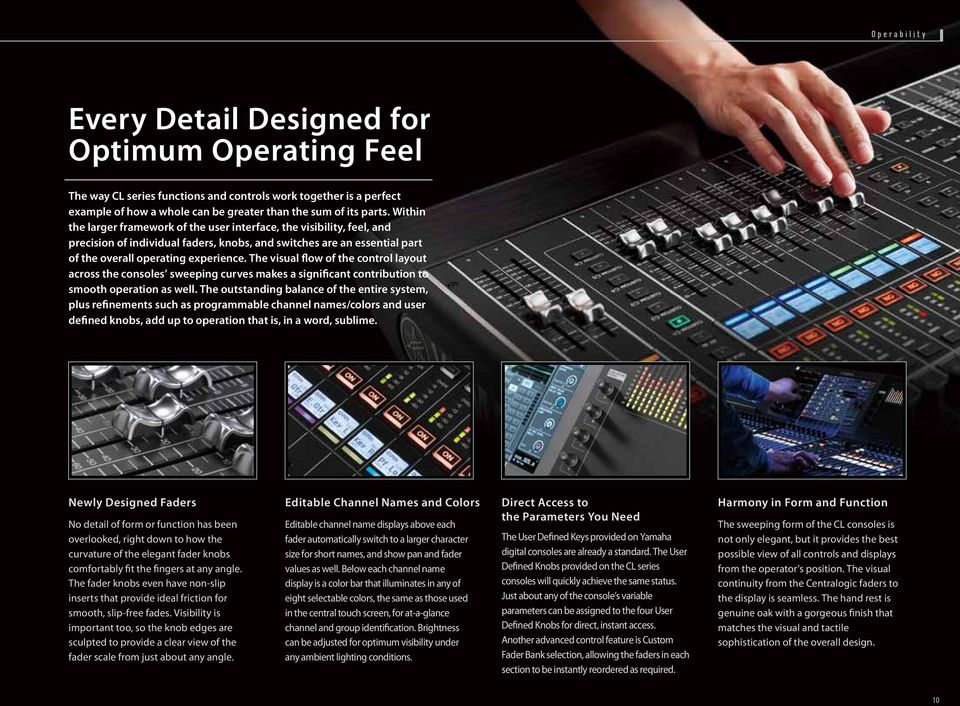 The visual flow of the control layout across the consoles sweeping curves makes a significant contribution to smooth operation as well.