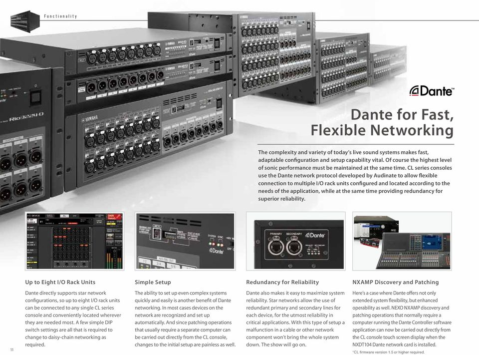 CL series consoles use the Dante network protocol developed by Audinate to allow flexible connection to multiple I/O rack units configured and located according to the needs of the application, while