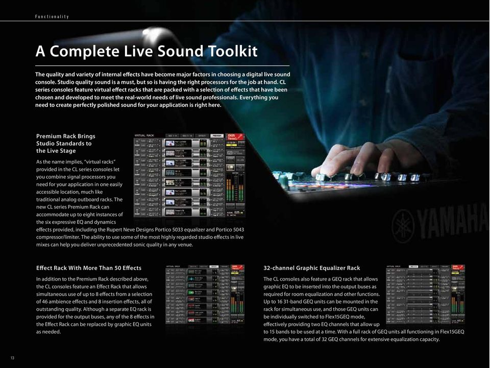 CL series consoles feature virtual effect racks that are packed with a selection of effects that have been chosen and developed to meet the real-world needs of live sound professionals.