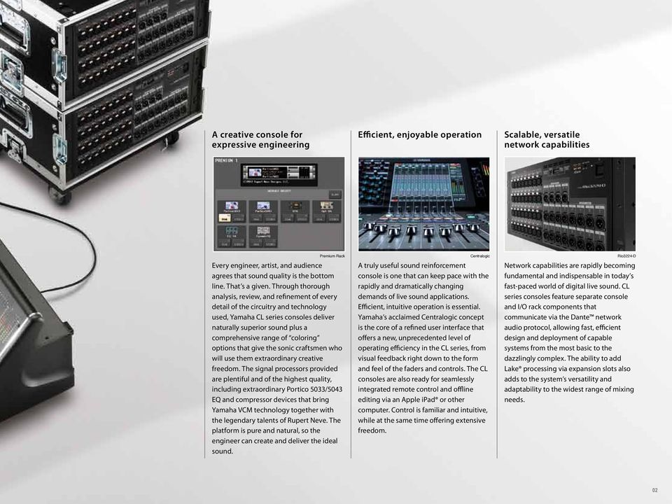 Through thorough analysis, review, and refinement of every detail of the circuitry and technology used, Yamaha CL series consoles deliver naturally superior sound plus a comprehensive range of