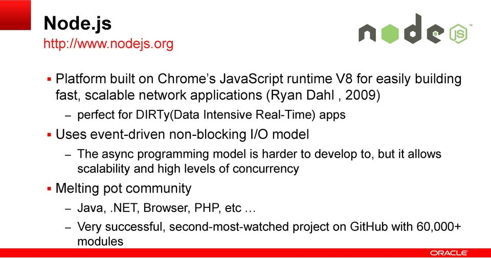 Dahl, 2009) perfect for DIRTy(Data Intensive Real-Time) apps Uses event-driven non-blocking I/O model The async