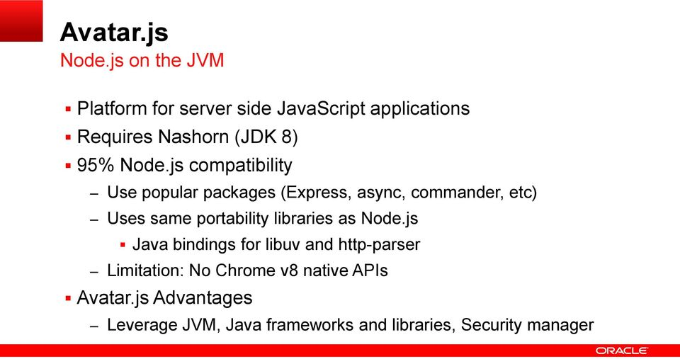 js compatibility Use popular packages (Express, async, commander, etc) Uses same portability