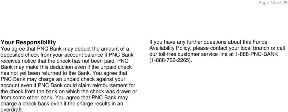 You agree that PNC Bank may charge an unpaid check against your account even if PNC Bank could claim reimbursement for the check from the bank on which the check was drawn or from some
