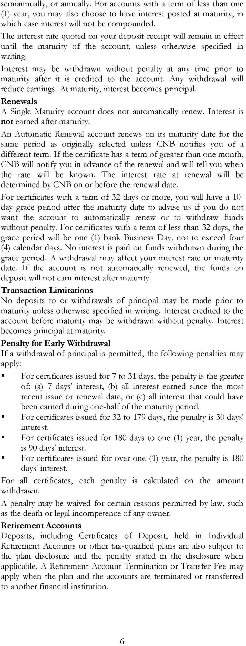Interest may be withdrawn without penalty at any time prior to maturity after it is credited to the account. Any withdrawal will reduce earnings. At maturity, interest becomes principal.