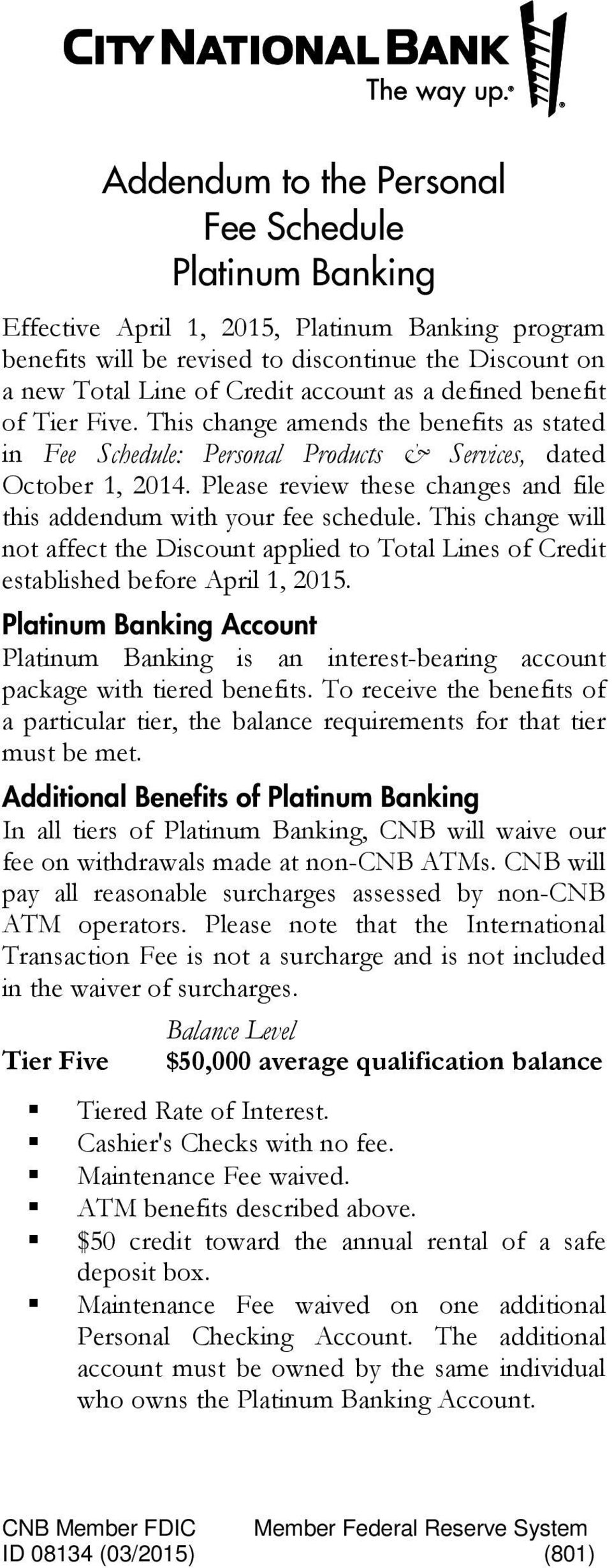 Please review these changes and file this addendum with your fee schedule. This change will not affect the Discount applied to Total Lines of Credit established before April 1, 2015.
