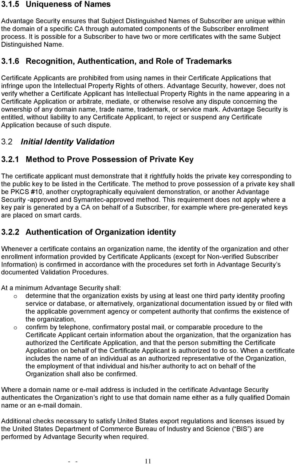 6 Recognition, Authentication, and Role of Trademarks Certificate Applicants are prohibited from using names in their Certificate Applications that infringe upon the Intellectual Property Rights of