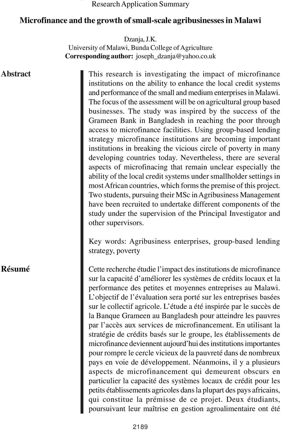 uk Abstract This research is investigating the impact of microfinance institutions on the ability to enhance the local credit systems and performance of the small and medium enterprises in Malawi.