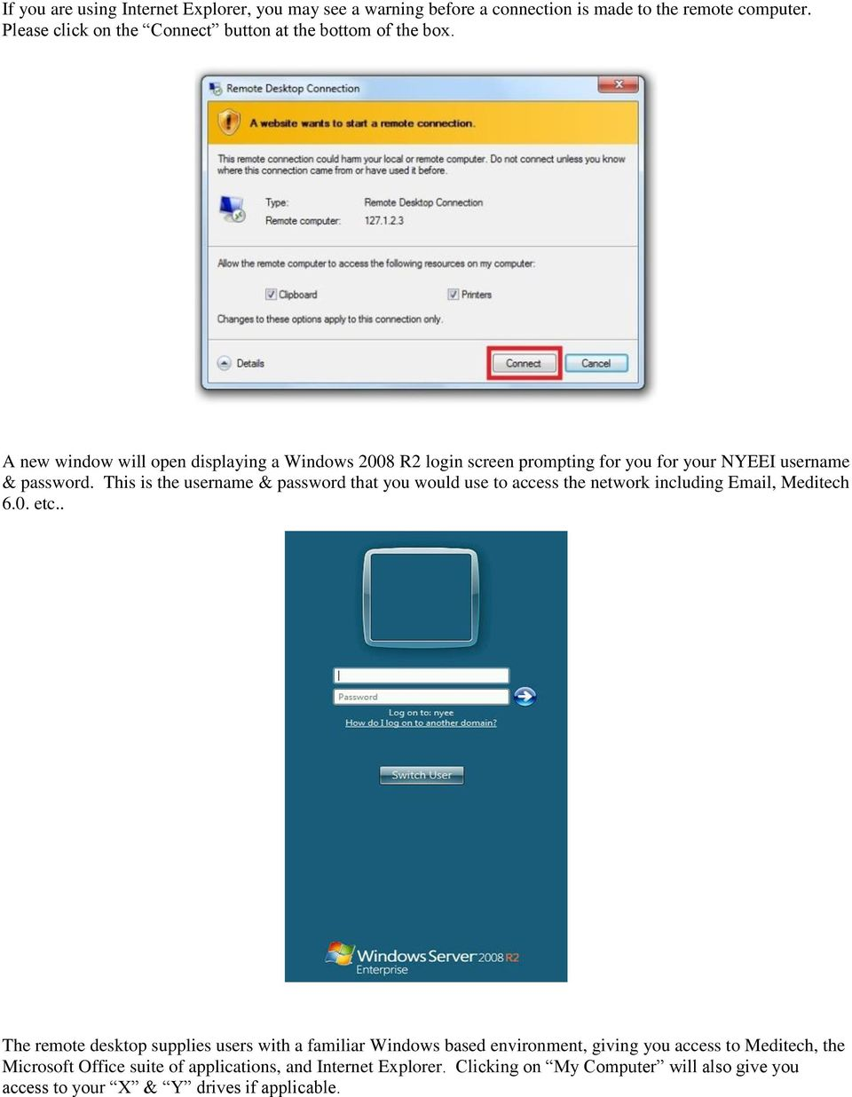 A new window will open displaying a Windows 2008 R2 login screen prompting for you for your NYEEI username & password.