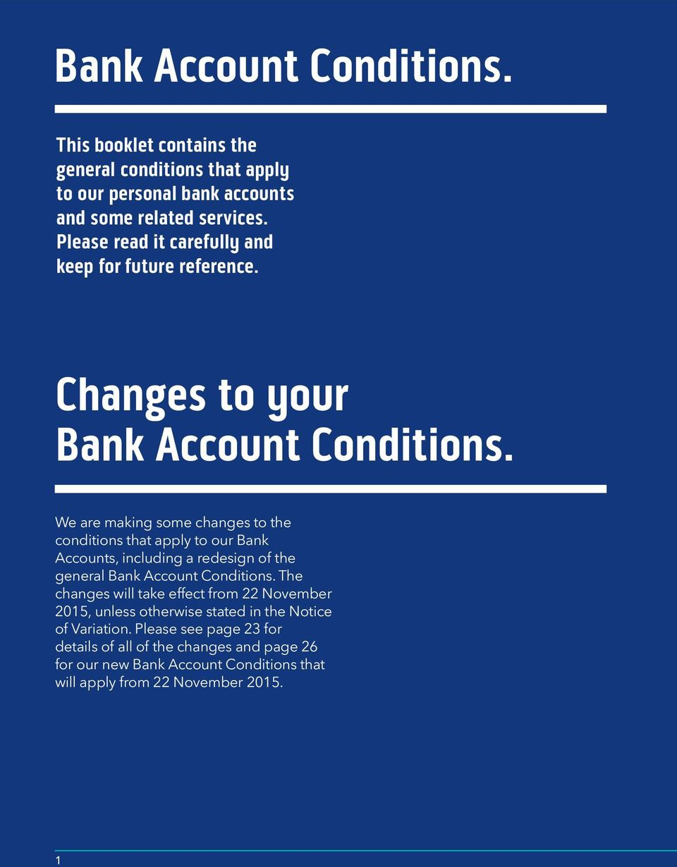 We are making some changes to the conditions that apply to our Bank Accounts, including a redesign of the general Bank Account Conditions.