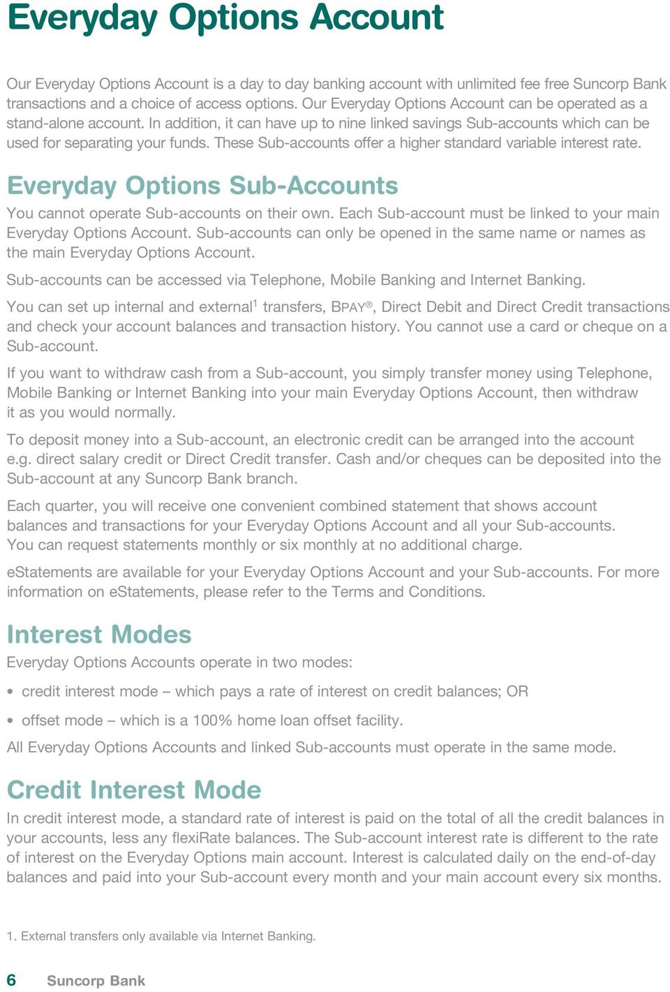 These Sub-accounts offer a higher standard variable interest rate. Everyday Options Sub-Accounts You cannot operate Sub-accounts on their own.