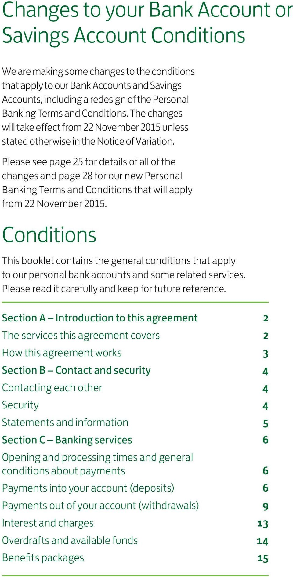 Please see page 25 for details of all of the changes and page 28 for our new Personal Banking Terms and Conditions that will apply from 22 November 2015.