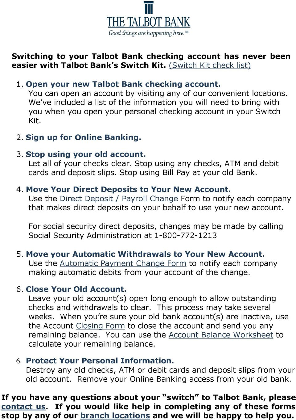 We ve included a list of the information you will need to bring with you when you open your personal checking account in your Switch Kit. 2. Sign up for Online Banking. 3. Stop using your old account.