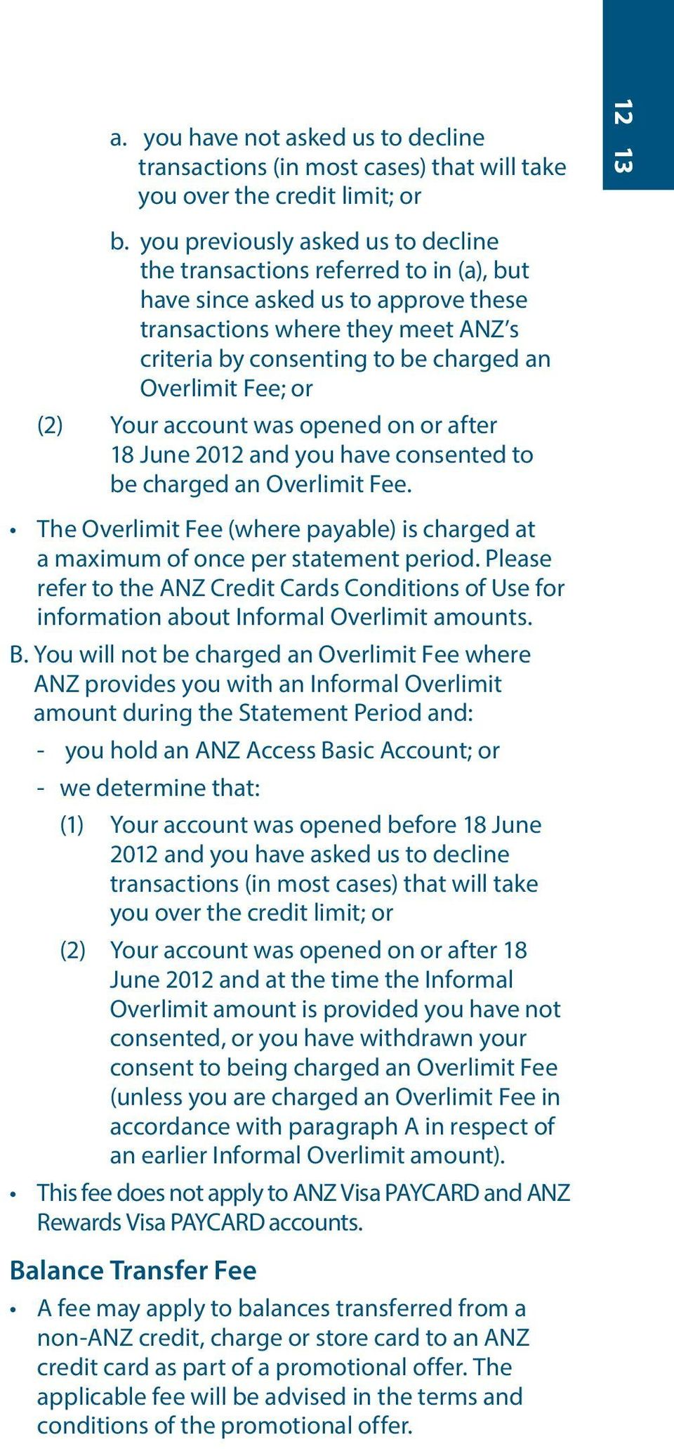 Fee; or (2) Your account was opened on or after 18 June 2012 and you have consented to be charged an Overlimit Fee.