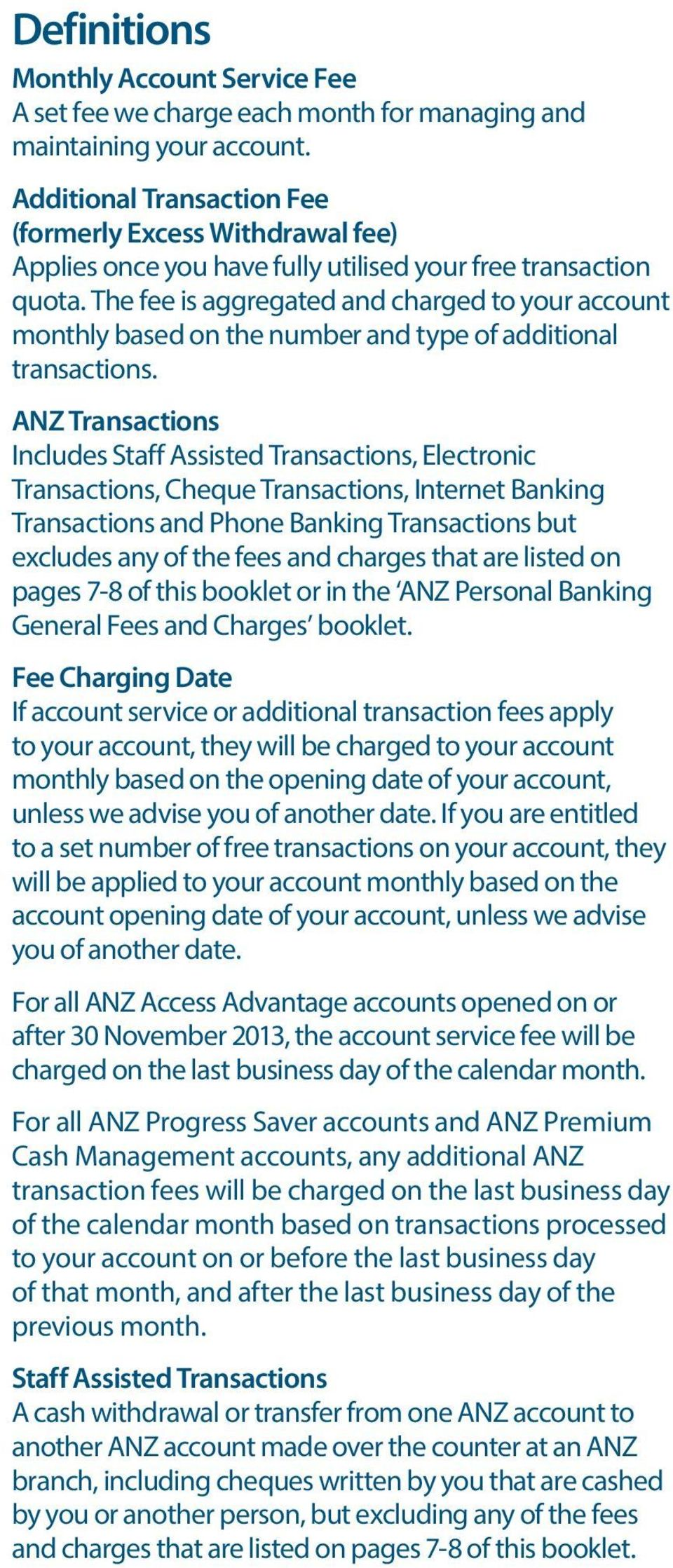 The fee is aggregated and charged to your account monthly based on the number and type of additional transactions.