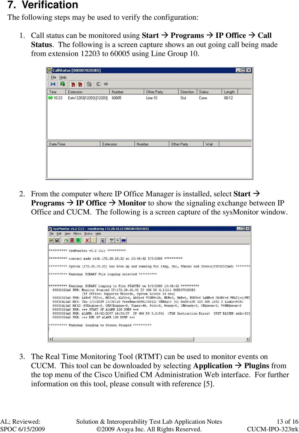 From the computer where IP Office Manager is installed, select Start Programs IP Office Monitor to show the signaling exchange between IP Office and CUCM.