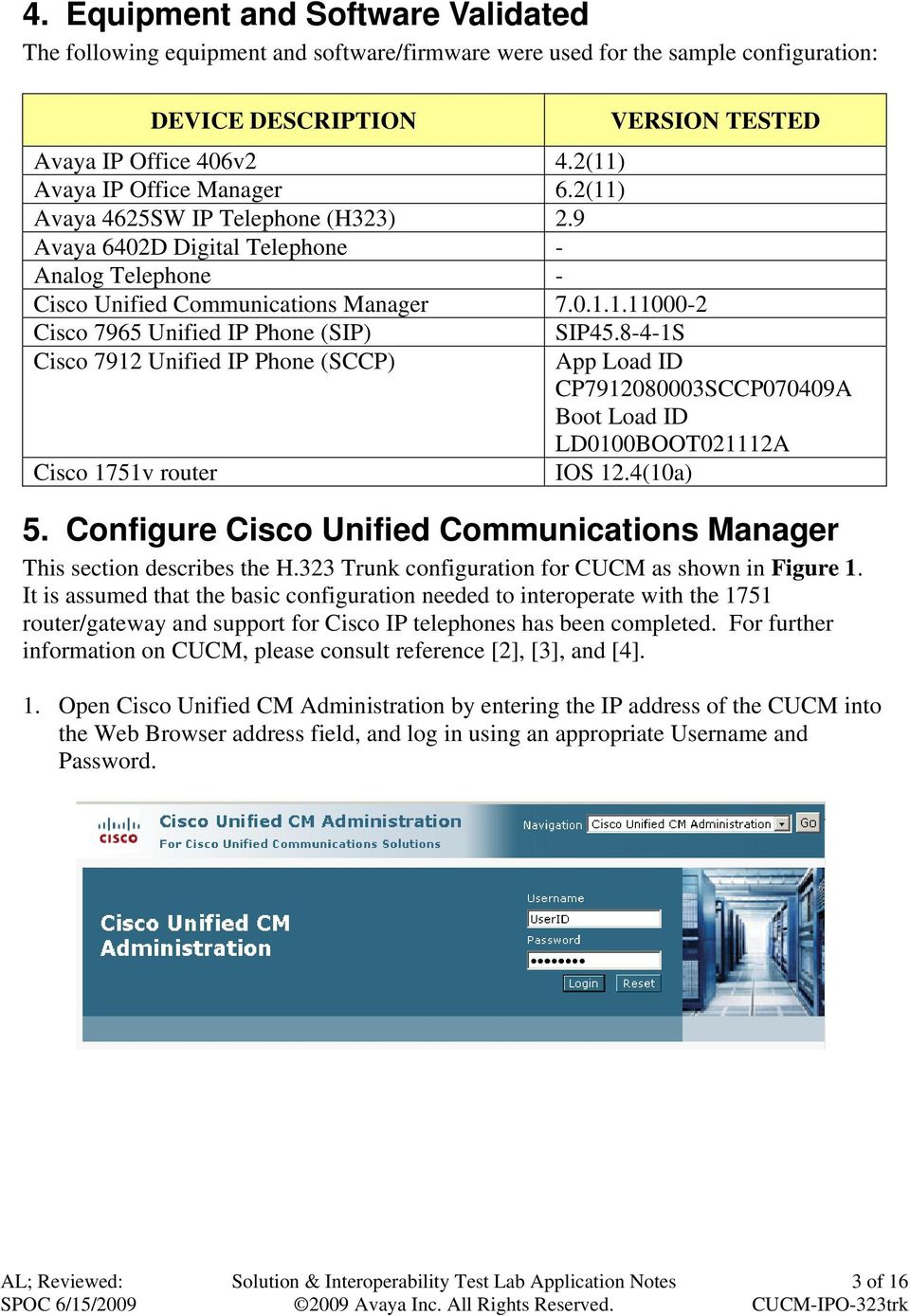 8-4-1S App Load ID CP7912080003SCCP070409A Boot Load ID LD0100BOOT021112A IOS 12.4(10a) 5. Configure Cisco Unified Communications Manager This section describes the H.