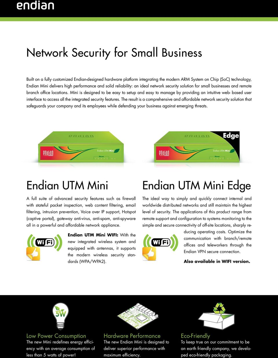 Mini is designed to be easy to setup and easy to manage by providing an intuitive web- based user interface to access all the integrated security features.