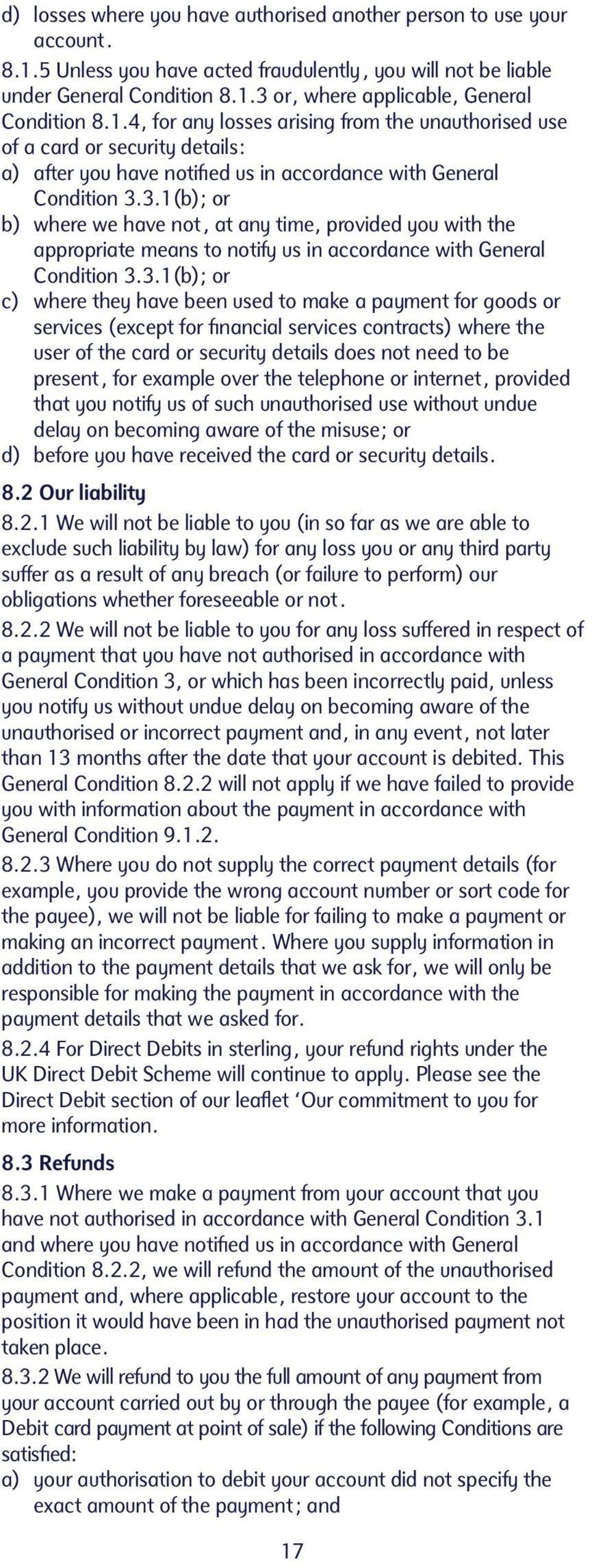 3.1(b); or b) where we have not, at any time, provided you with the appropriate means to notify us in accordance with General Condition 3.3.1(b); or c) where they have been used to make a payment for