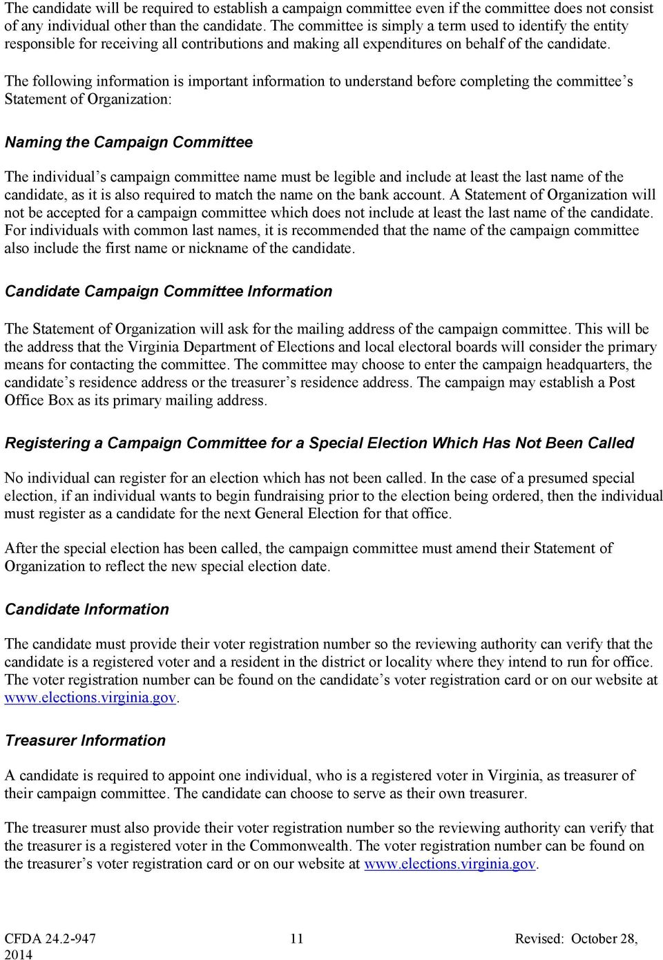 The following information is important information to understand before completing the committee s Statement of Organization: Naming the Campaign Committee The individual s campaign committee name