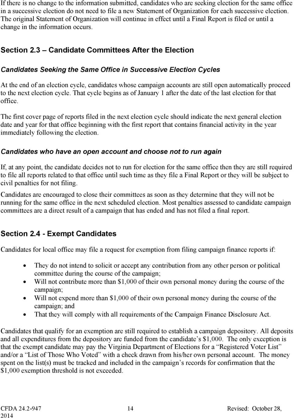 3 Candidate Committees After the Election Candidates Seeking the Same Office in Successive Election Cycles At the end of an election cycle, candidates whose campaign accounts are still open