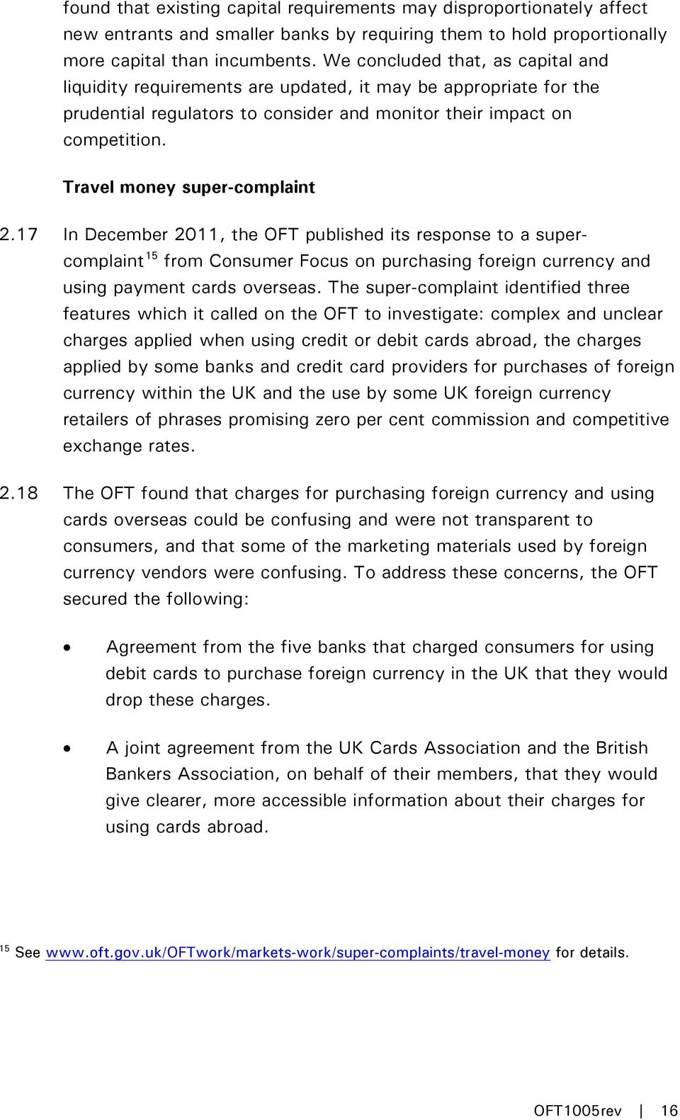 Travel money super-complaint 2.17 In December 2011, the OFT published its response to a supercomplaint 15 from Consumer Focus on purchasing foreign currency and using payment cards overseas.
