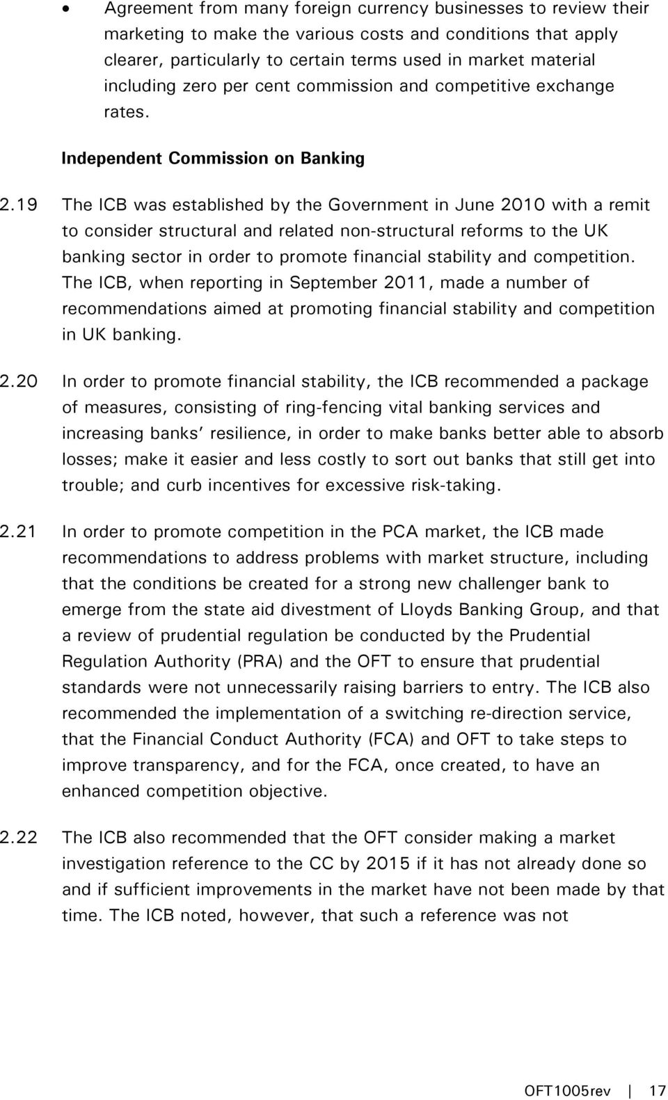 19 The ICB was established by the Government in June 2010 with a remit to consider structural and related non-structural reforms to the UK banking sector in order to promote financial stability and