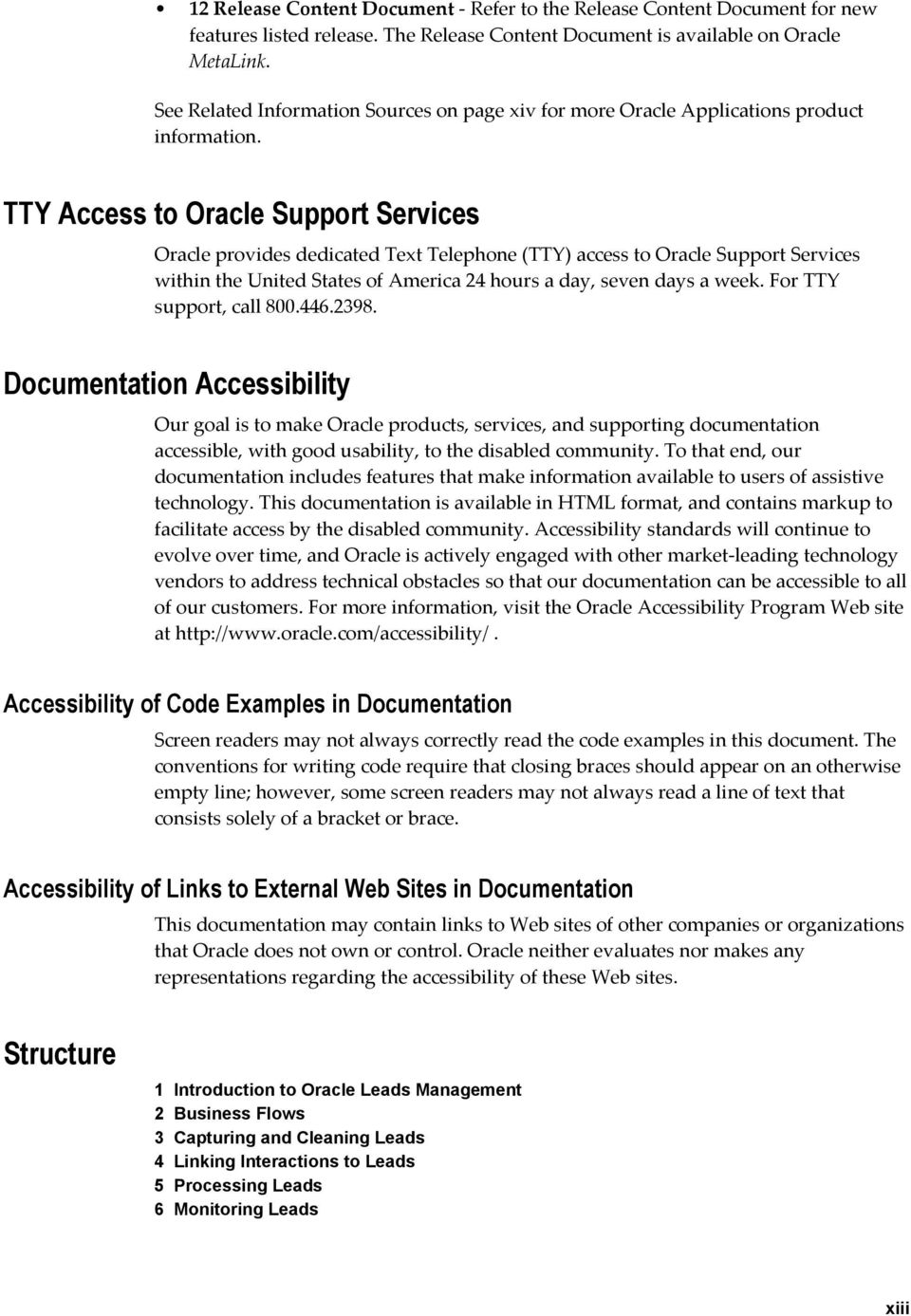 TTY Access to Oracle Support Services Oracle provides dedicated Text Telephone (TTY) access to Oracle Support Services within the United States of America 24 hours a day, seven days a week.