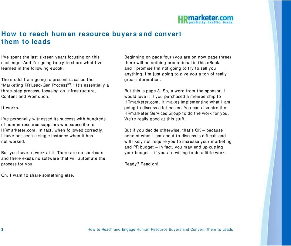 I've personally witnessed its success with hundreds of human resource suppliers who subscribe to HRmarketer.com.