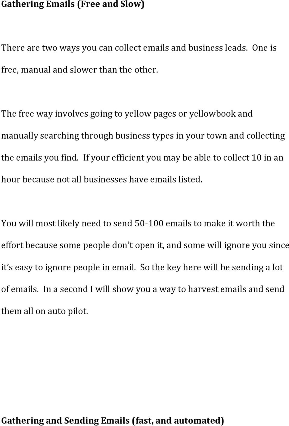 If your efficient you may be able to collect 10 in an hour because not all businesses have emails listed.