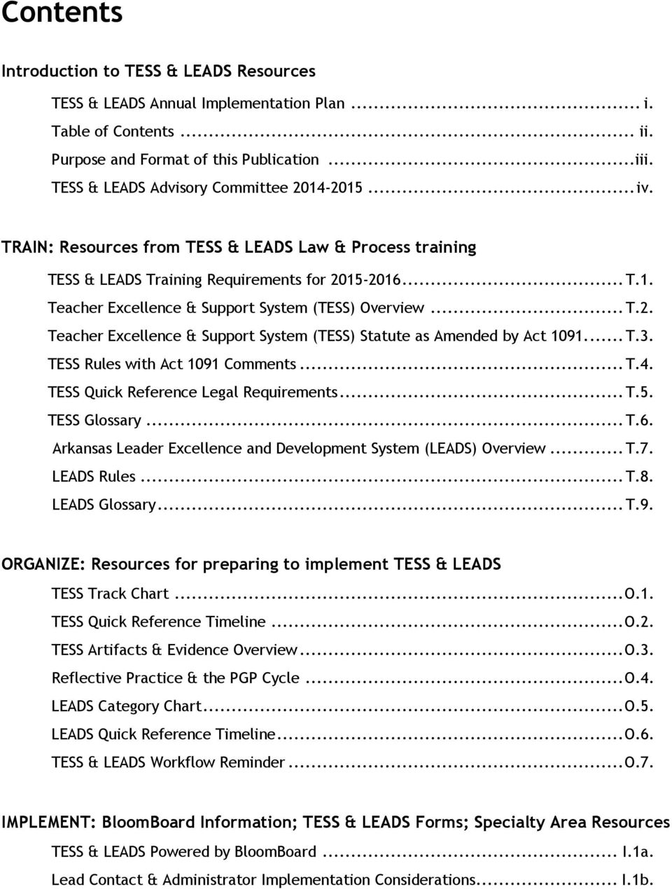 .. T.2. Teacher Excellence & Support System (TESS) Statute as Amended by Act 1091.... T.3. TESS Rules with Act 1091 Comments... T.4. TESS Quick Reference Legal Requirements... T.5. TESS Glossary... T.6.