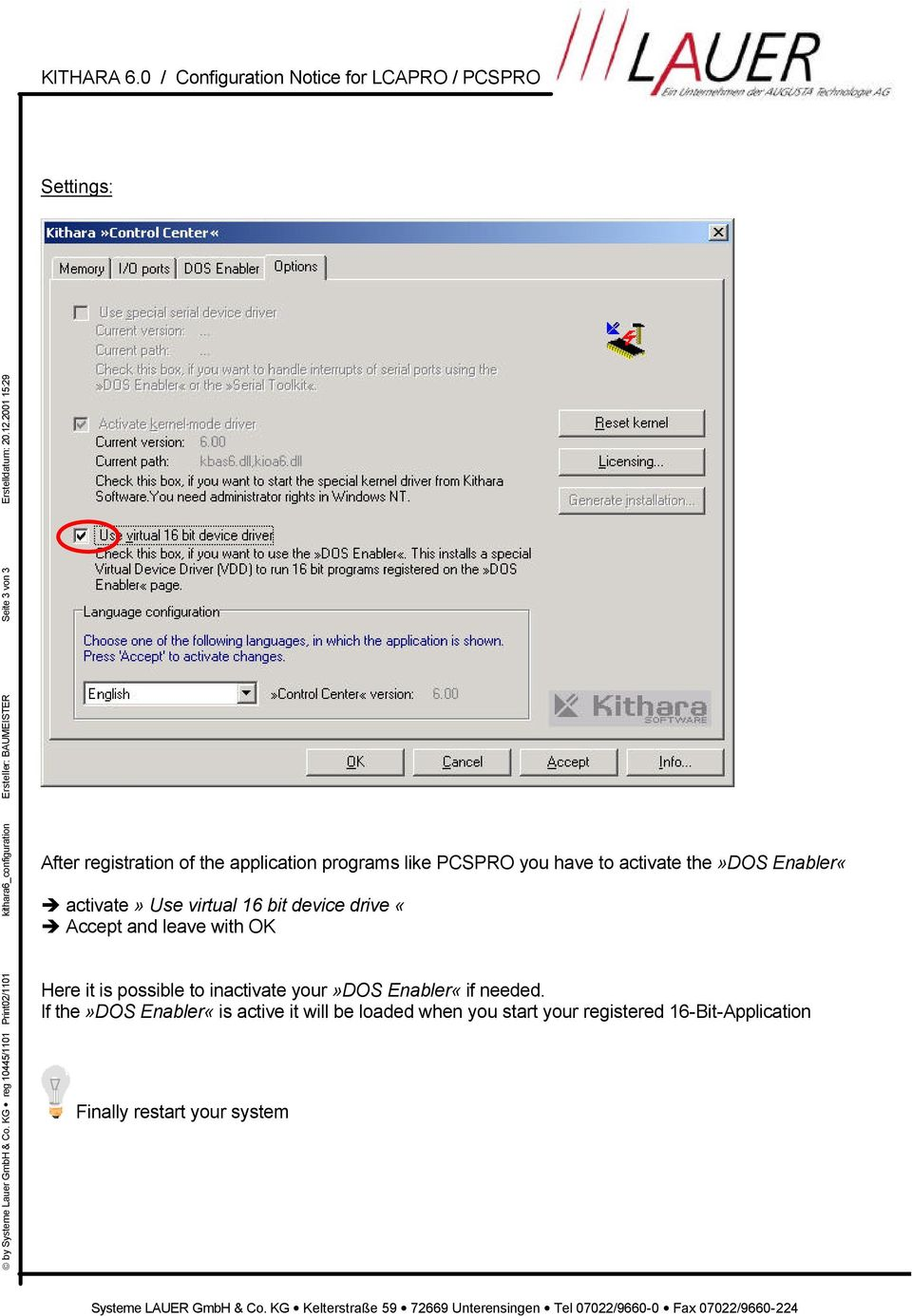 2001 15:29 After registration of the application programs like PCSPRO you have to activate the»dos Enabler«activate» Use